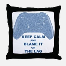 Keep calm and blame it on the lag Throw Pillow