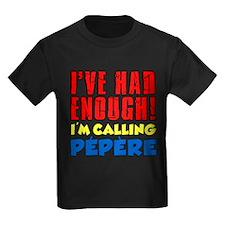 Had Enough Calling Pepere T-Shirt