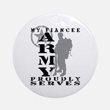 Fiancee Proudly Serves 2 - ARMY Ornament (Round)