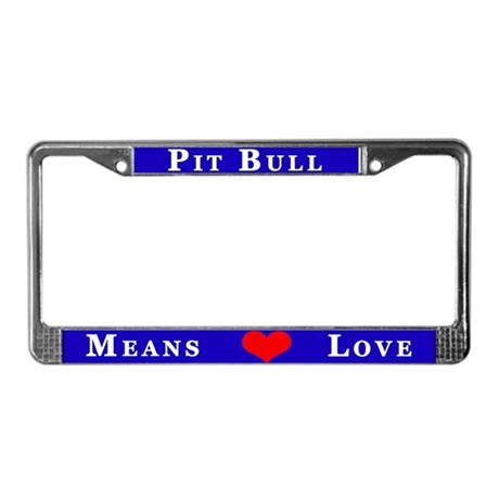 Pit Bull Means Love License Plate Frame