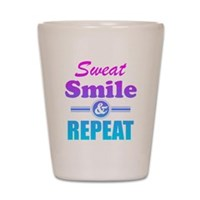 Sweat Smile And Repeat Shot Glass