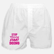Stop Whining Start Doing Boxer Shorts