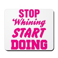 Stop Whining Start Doing Mousepad