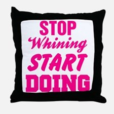 Stop Whining Start Doing Throw Pillow