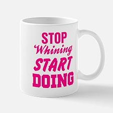Stop Whining Start Doing Mug