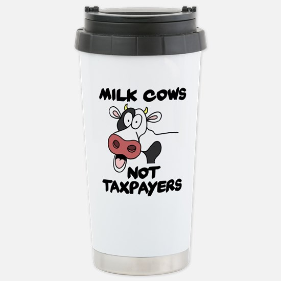 Milk Cows Not Taxpayers Travel Mug