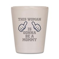 This Woman Is Gonna Be A Mommy Shot Glass
