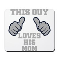 This Guy Loves His Mom Mousepad