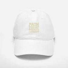 Pain Today Strength Tomorrow Baseball Baseball Cap
