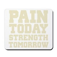 Pain Today Strength Tomorrow Mousepad