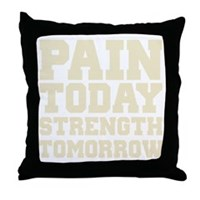 Pain Today Strength Tomorrow Throw Pillow