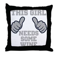 This Girl Needs Some Wine Throw Pillow