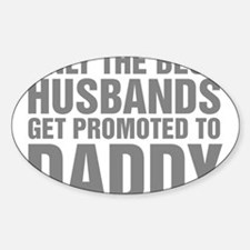 Only The Best Husbands Get Promoted Decal
