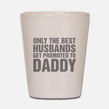 Only The Best Husbands Get Promoted To Shot Glass