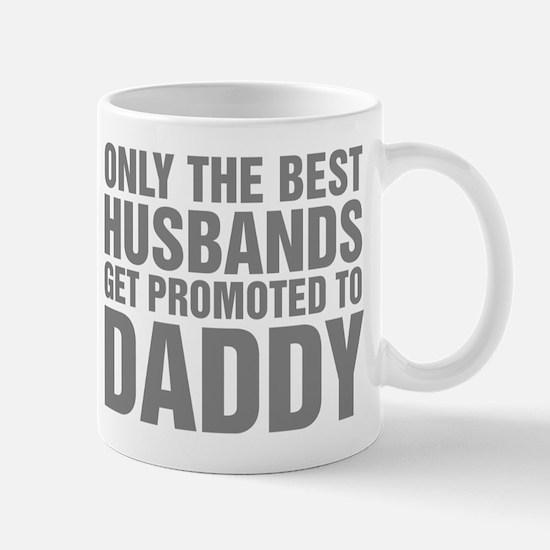 Only The Best Husbands Get Promoted To Mug