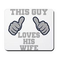 This Guy Loves His Wife Mousepad