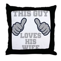 This Guy Loves His Wife Throw Pillow