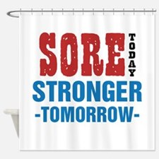 Sore Today Stronger Tomorrow Shower Curtain
