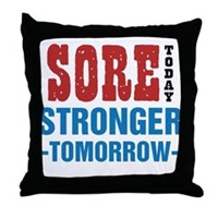 Sore Today Stronger Tomorrow Throw Pillow
