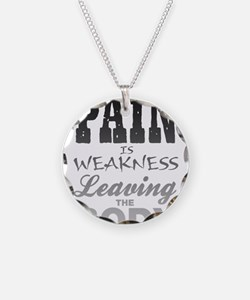 Pain Is Weakness Leaving The Necklace