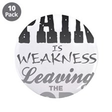 """Pain Is Weakness Leaving The 3.5"""" Button (10 pack)"""