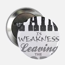 """Pain Is Weakness Leaving Th 2.25"""" Button (10 pack)"""