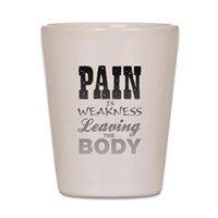 Pain Is Weakness Leaving The Body Shot Glass