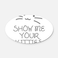 Show Me Your Kitties Oval Car Magnet