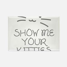 Show Me Your Kitties Rectangle Magnet (10 pack)
