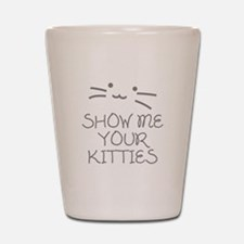 Show Me Your Kitties Shot Glass