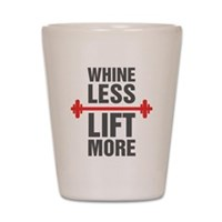 Whine Less Lift More Shot Glass