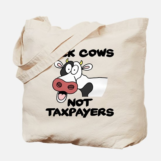 Milk Cows Not Taxpayers Tote Bag