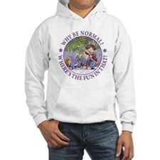 Why be Normal? Where's The Fun I Hoodie