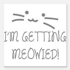 """I'm Getting Meowied Square Car Magnet 3"""" x 3"""""""