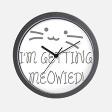 I'm Getting Meowied Wall Clock