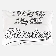 I Woke Up Like This Flawless Pillow Case