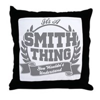 It's A Smith Thing You Wouldn't Under Throw Pillow