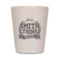 It's A Smith Thing You Wouldn't Underst Shot Glass