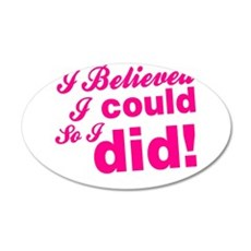 I Believed I Could So I did 35x21 Oval Wall Decal
