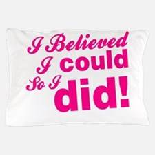 I Believed I Could So I did Pillow Case