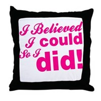 I Believed I Could So I did Throw Pillow