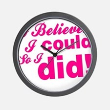 I Believed I Could So I did Wall Clock