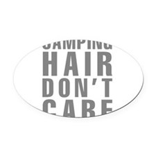 Camping Hair Don't Care Oval Car Magnet