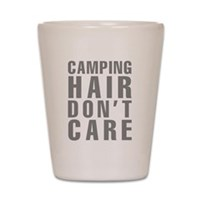Camping Hair Don't Care Shot Glass