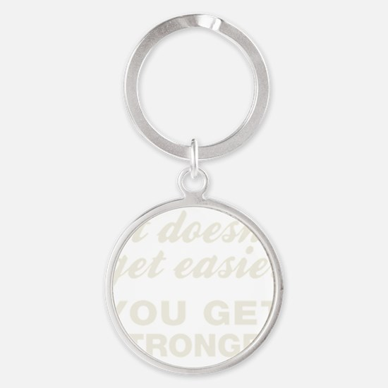 It Doesn't Get Easier You Get Stron Round Keychain