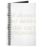 It Doesn't Get Easier You Get Stronger Journal
