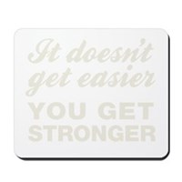 It Doesn't Get Easier You Get Stronger Mousepad