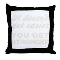 It Doesn't Get Easier You Get Stronge Throw Pillow