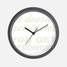 It Doesn't Get Easier You Get Stronger Wall Clock