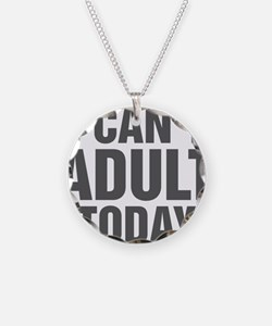 I Can't Adult Today Necklace